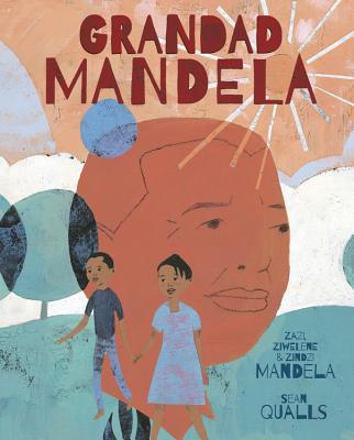 Grandad Mandela by Zindzi, Zazi, and  Ziwelene Mandela
