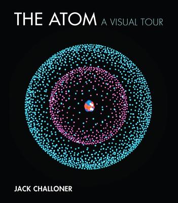 The Atom: A Visual Tour Cover Image