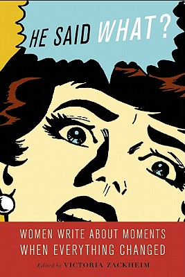 He Said What?: Women Write about Moments When Everything Changed Cover Image