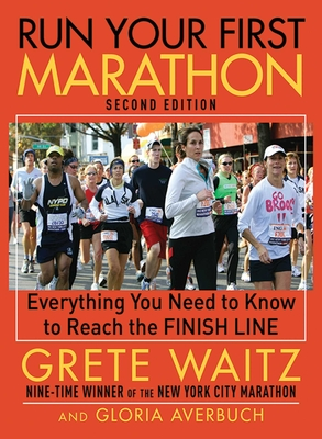 Run Your First Marathon: Everything You Need to Know to Reach the Finish Line Cover Image
