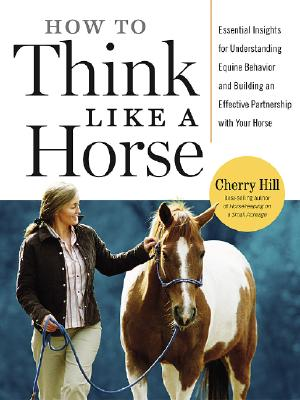 How to Think Like a Horse: The Essential Handbook for Understanding Why Horses Do What They Do Cover Image