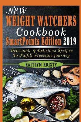 New Weight Watchers Cookbook, Smartpoints Edition 2019: Delectable & Delicious Recipes to Fulfill Freestyle Journey Cover Image