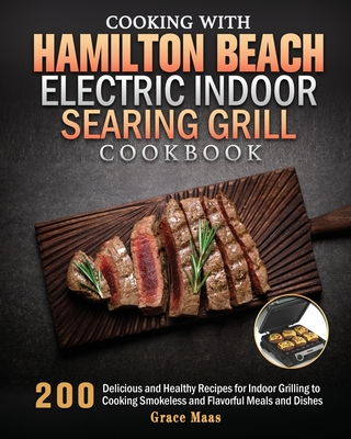 Cooking with Hamilton Beach Electric Indoor Searing Grill Cookbook Cover Image