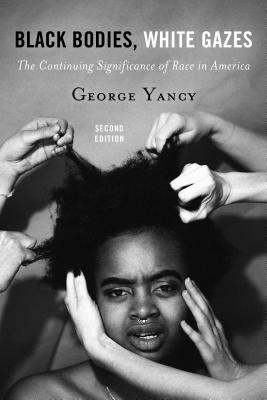 Black Bodies, White Gazes: The Continuing Significance of Race in America, Second Edition Cover Image