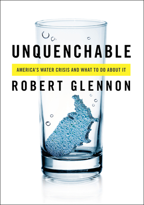 Unquenchable: America's Water Crisis and What To Do About It Cover Image