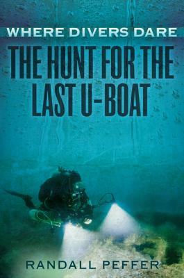 Where Divers Dare: The Hunt for the Last U-Boat Cover Image