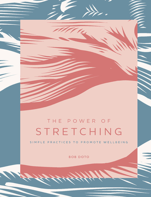 The Power of Stretching: Simple Practices to Promote Wellbeing (The Power of ...) Cover Image