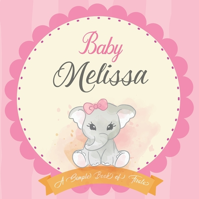 Baby Melissa A Simple Book of Firsts: First Year Baby Book a Perfect Keepsake Gift for All Your Precious First Year Memories Cover Image