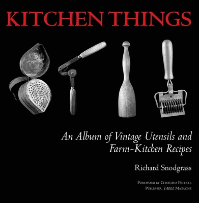 Kitchen Things: An Album of Vintage Utensils and Farm-Kitchen Recipes Cover Image