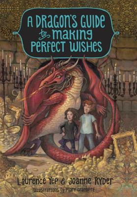 A Dragon's Guide to Making Perfect Wishes by Laurence Yep & Joanne Ryder