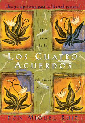 Los cuatro acuerdos: Una guia practica para la libertad personal, The Four Agreements, Spanish-Language Edition Cover Image