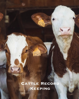 Cattle Record Keeping: Beef Calving Log, Farm, Farming, Track Livestock Breeding, Calves Journal, Immunizations & Vaccines Book, Cow Income & Cover Image