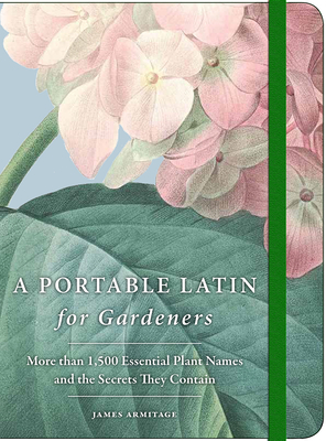 A Portable Latin for Gardeners: More than 1,500 Essential Plant Names and the Secrets They Contain Cover Image