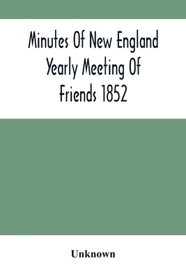 Minutes Of New England Yearly Meeting Of Friends 1852 Cover Image