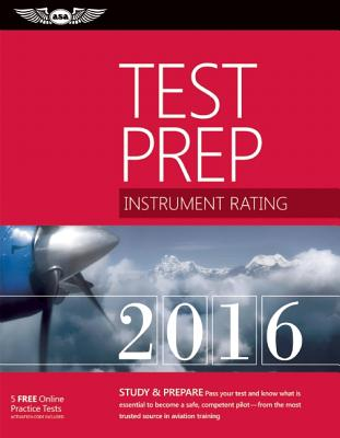 Instrument Rating Test Prep 2016: Study & Prepare: Pass Your Test and Know What Is Essential to Become a Safe, Competent Pilot -- From the Most Truste Cover Image
