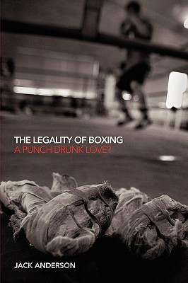 The Legality of Boxing: A Punch Drunk Love? (Birkbeck Law Press) Cover Image