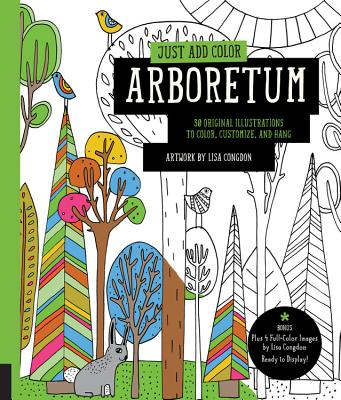 Just Add Color: Arboretum: 30 Original Illustrations to Color, Customize, and Hang - Bonus Plus 4 Full-Color Images by Lisa Congdon Ready to Display! Cover Image