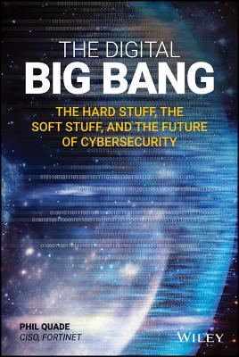 The Digital Big Bang: The Hard Stuff, the Soft Stuff, and the Future of Cybersecurity Cover Image