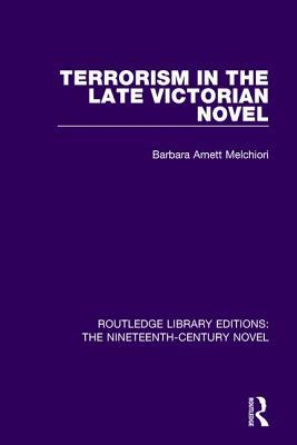 Terrorism in the Late Victorian Novel (Routledge Library Editions: The Nineteenth-Century Novel #28) Cover Image