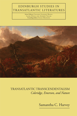 Transatlantic Transcendentalism: Coleridge, Emerson, and Nature (Edinburgh Studies in Transatlantic Literatures) Cover Image
