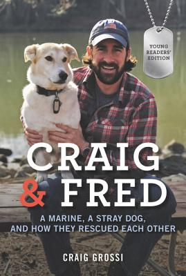 Craig & Fred Young Readers' Edition: A Marine, a Stray Dog, and How They Rescued Each Other Cover Image