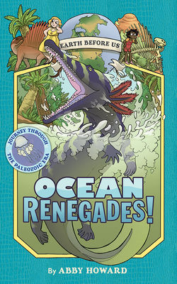 Earth Before Us: Ocean Renegades! by Abby Howard