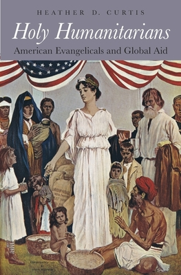 Holy Humanitarians: American Evangelicals and Global Aid Cover Image