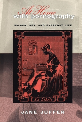 At Home with Pornography: Women, Sexuality, and Everyday Life Cover Image
