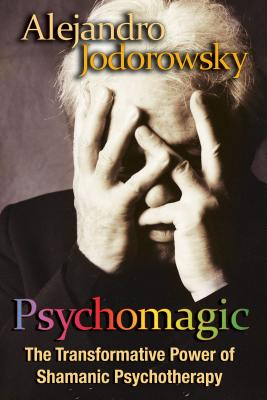 Psychomagic: The Transformative Power of Shamanic Psychotherapy Cover Image
