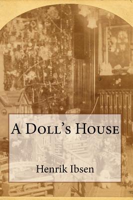 form and structure dolls house ibsen Form and structure of a dolls house by ibsen essay  2012 a doll house by henrik ibsen translated by rolf fjelde i introduction during the late nineteenth century .