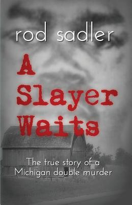 A Slayer Waits: The true story of a Michigan double murder Cover Image