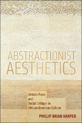 Abstractionist Aesthetics: Artistic Form and Social Critique in African American Culture Cover Image