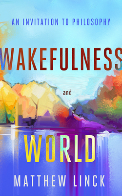 Wakefulness and World: An Invitation to Philosophy Cover Image