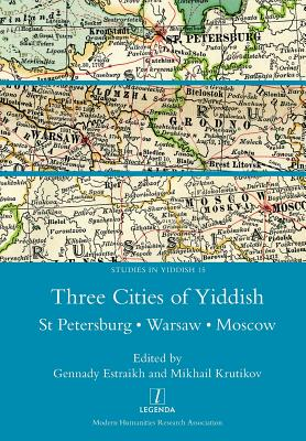 Three Cities of Yiddish: St Petersburg, Warsaw and Moscow (Studies in Yiddish #15) Cover Image