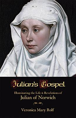 Julian's Gospel: Illuminating the Life & Revelations of Julian of Norwich Cover Image