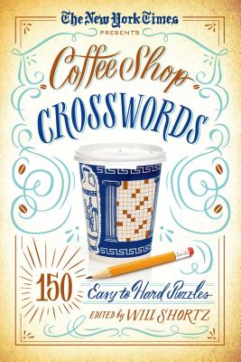The New York Times Presents Coffee Shop Crosswords: 150 Easy to Hard Puzzles Cover Image