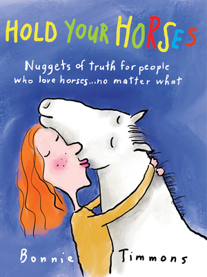 Hold Your Horses: Nuggets of Truth for People Who Love Horses...No Matter What (Gift book for adult horse-lovers) Cover Image