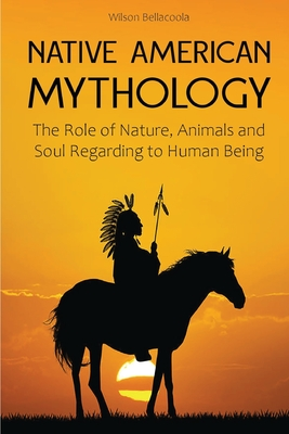 Native American Mythology: The Role of Nature, Animals, and Soul Regarding Human Being Cover Image