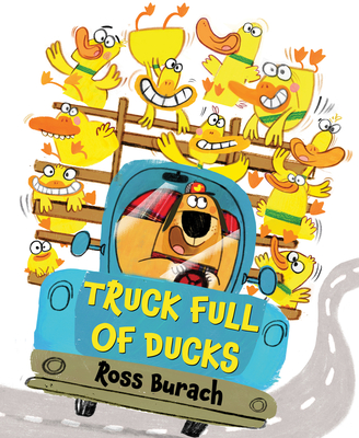 Truck Full of Ducks by Ross Burach