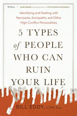 5 Types of People Who Can Ruin Your Life: Identifying and Dealing with Narcissists, Sociopaths, and Other High-Conflict  Personalities Cover Image