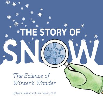 The Story of Snow: The Science of Winter's Wonder (Weather Books for Kids, Winter Children's Books, Science Kids Books) Cover Image
