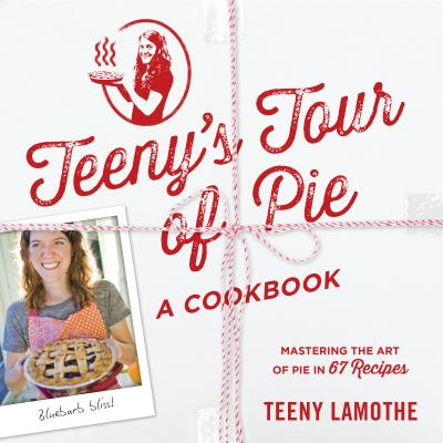 Teeny's Tour of Pie: A Cookbook Cover Image