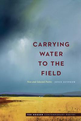 Carrying Water to the Field: New and Selected Poems (Ted Kooser Contemporary Poetry) Cover Image