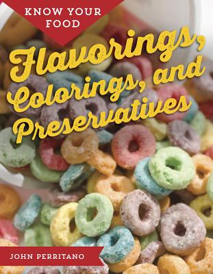Know Your Food: Flavorings, Colorings, and Preservatives Cover Image