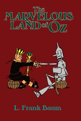 The Marvelous Land of OZ: Being an account of the further adventures of the Scarecrow and Tin Woodman Cover Image