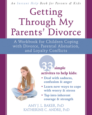 Getting Through My Parents' Divorce: A Workbook for Children Coping with Divorce, Parental Alienation, and Loyalty Conflicts Cover Image