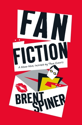 Fan Fiction: A Mem-Noir: Inspired by True Events Cover Image