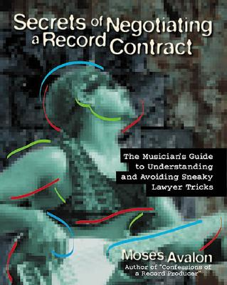 Secrets of Negotiating a Record Contract: The Musician's Guide to Understanding and Avoiding Sneaky Lawyer Tricks Cover Image