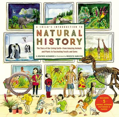 A Child's Introduction to Natural History: The Story of Our Living Earth–From Amazing Animals and Plants to Fascinating Fossils and Gems (Child's Introduction Series) Cover Image