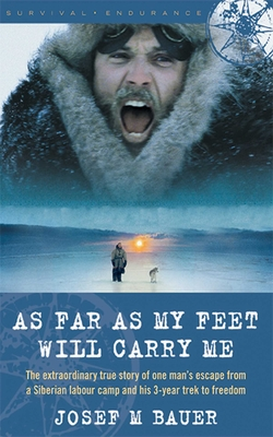 As Far as My Feet Will Carry Me: The Extraordinary True Story of One Man's Escape from a Siberian Labor Camp and His 3-Year Trek to Freedom Cover Image